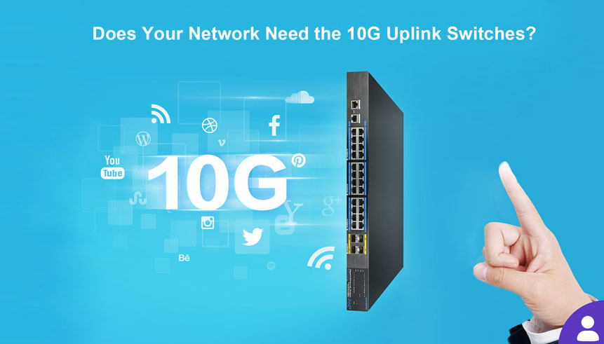 Does Your Network Need the 10G Uplink Switches?
